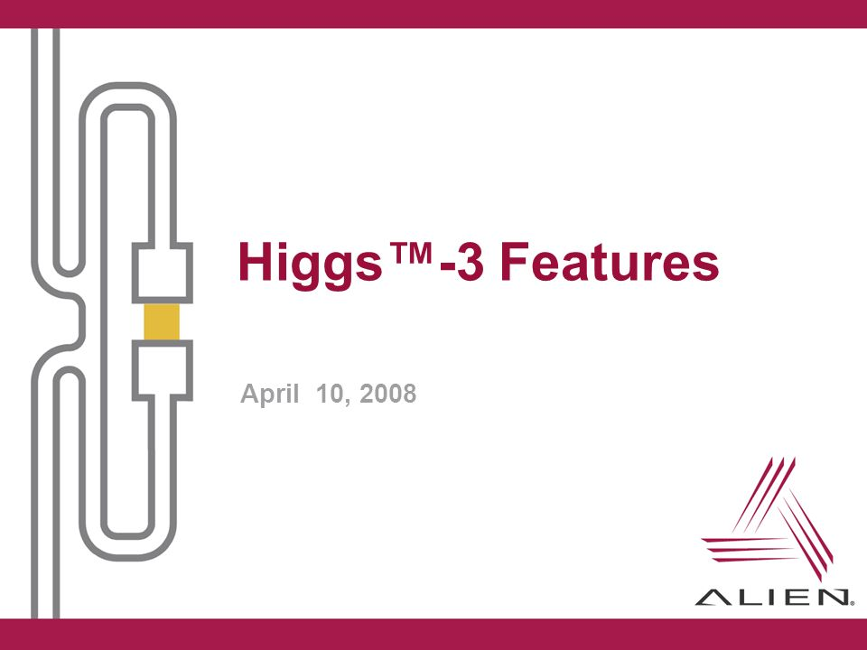 Higgs™-3 Features April 10, 2008