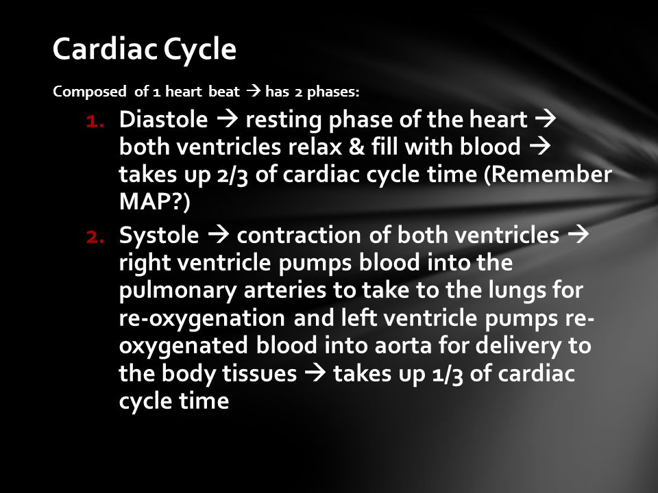 Cardiac Cycle Composed of 1 heart beat  has 2 phases:
