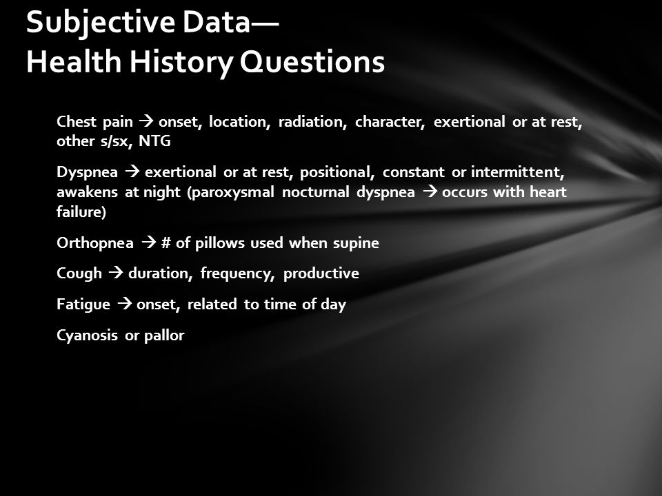 Subjective Data— Health History Questions