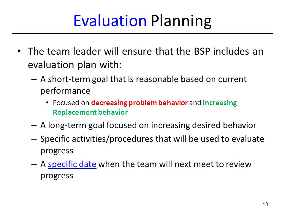 Evaluation Planning The team leader will ensure that the BSP includes an evaluation plan with: