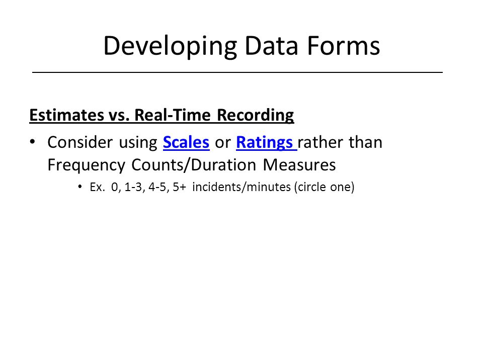Developing Data Forms Estimates vs. Real-Time Recording