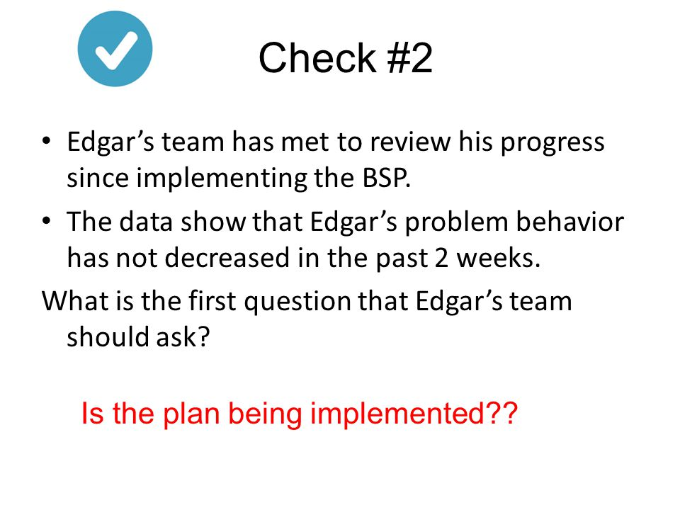 Check #2 Edgar's team has met to review his progress since implementing the BSP.