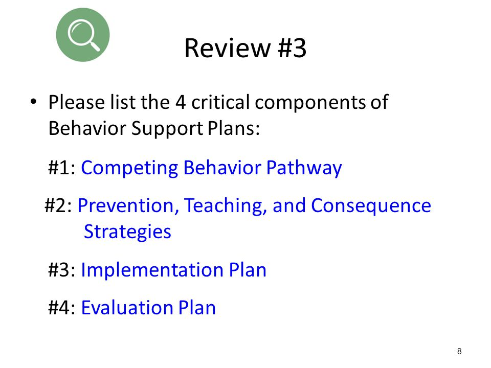 Review #3 Please list the 4 critical components of Behavior Support Plans: #1: Competing Behavior Pathway.