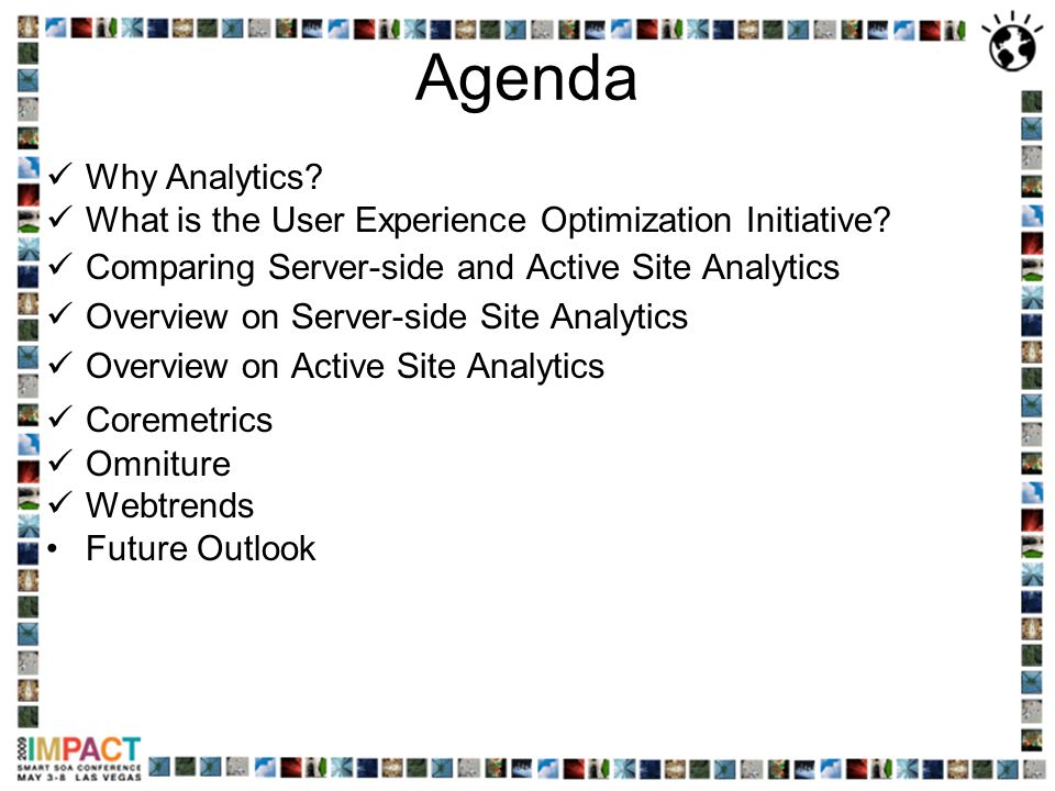 Agenda Why Analytics What is the User Experience Optimization Initiative Comparing Server-side and Active Site Analytics.
