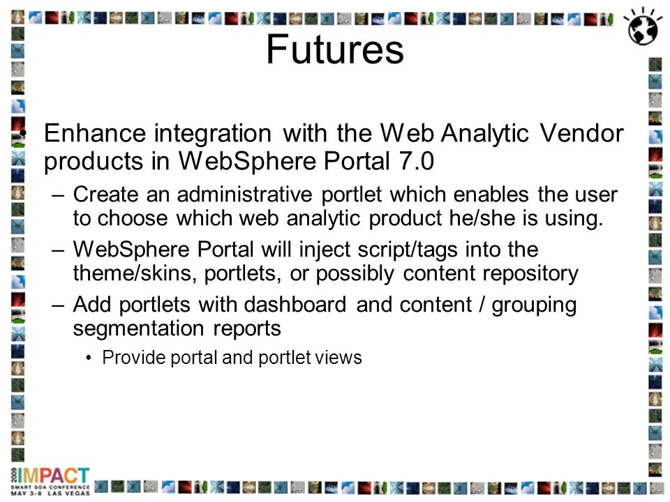 Futures Enhance integration with the Web Analytic Vendor products in WebSphere Portal 7.0.