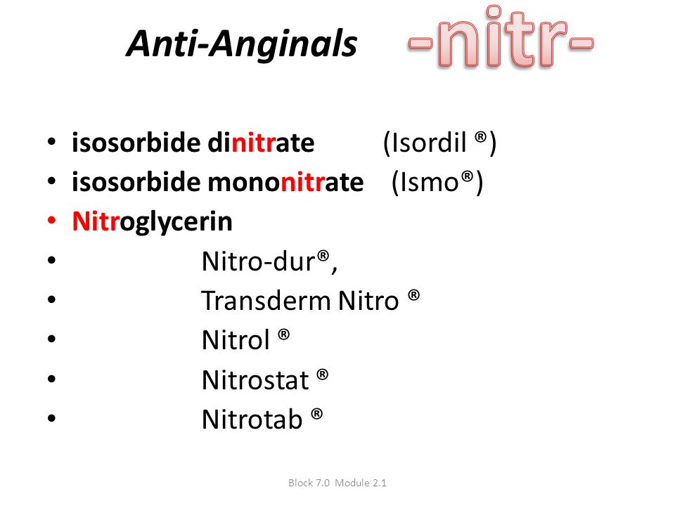 -nitr- Anti-Anginals isosorbide dinitrate (Isordil ®)