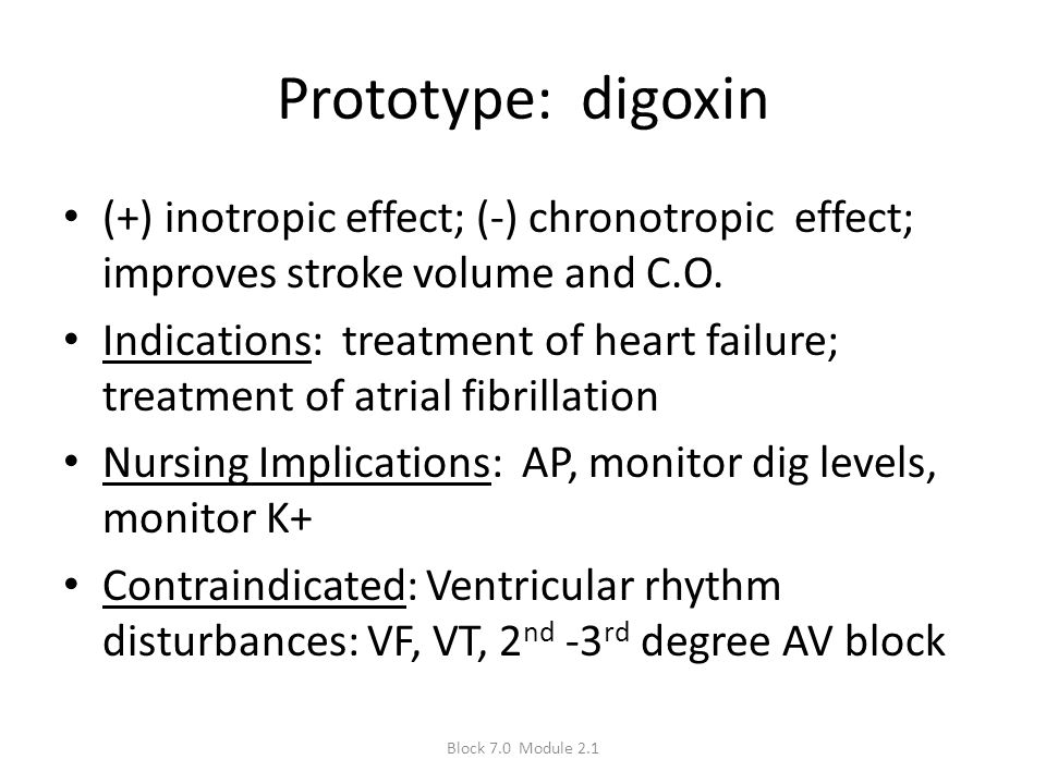 Prototype: digoxin (+) inotropic effect; (-) chronotropic effect; improves stroke volume and C.O.