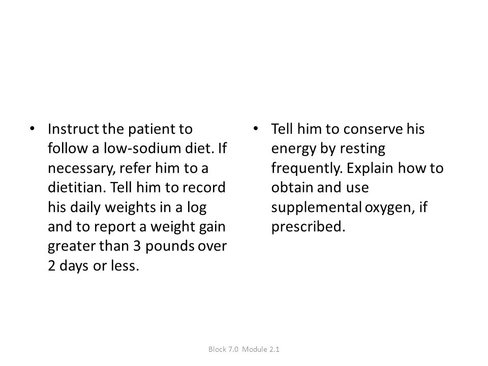 Instruct the patient to follow a low-sodium diet
