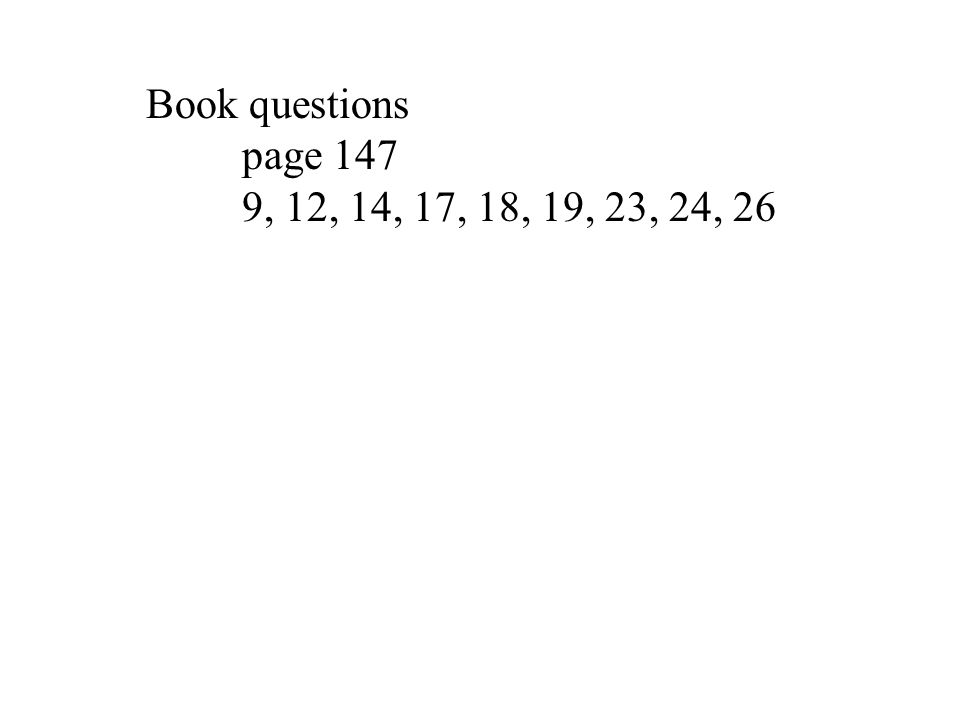 Book questions page 147 9, 12, 14, 17, 18, 19, 23, 24, 26