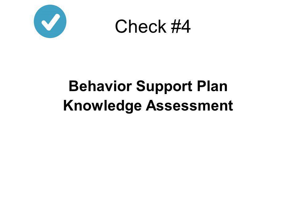 Check #4 Behavior Support Plan Knowledge Assessment