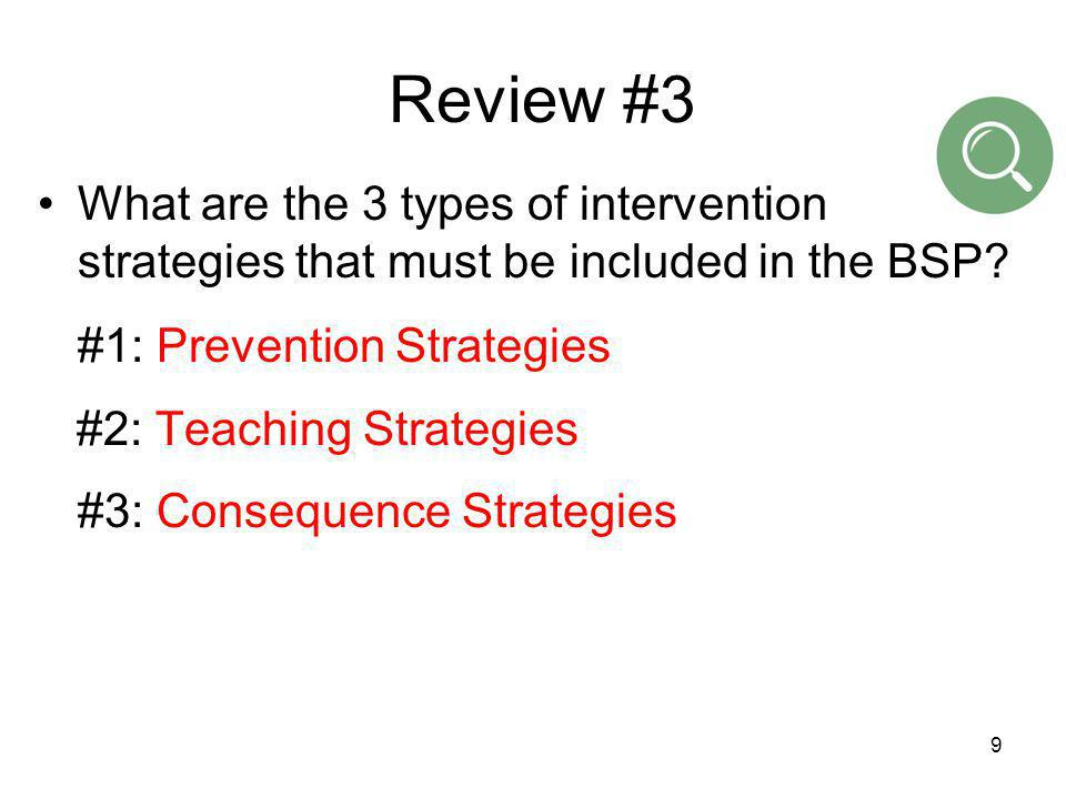 Review #3 What are the 3 types of intervention strategies that must be included in the BSP #1: Prevention Strategies.