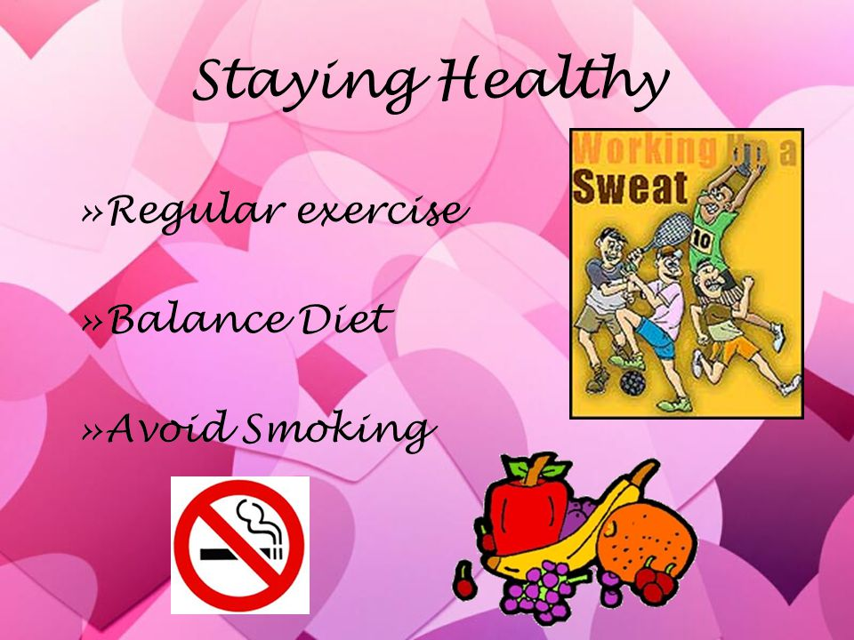 Staying Healthy Regular exercise Balance Diet Avoid Smoking