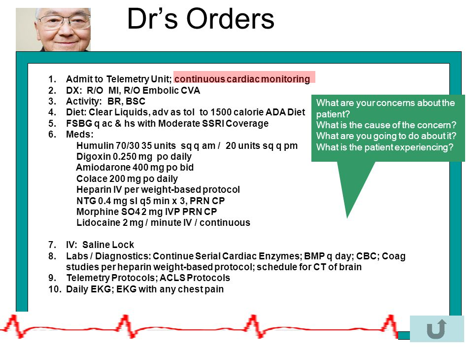 Dr's Orders Admit to Telemetry Unit; continuous cardiac monitoring