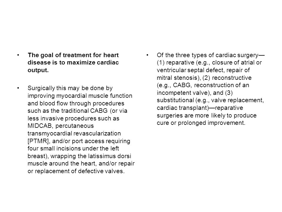The goal of treatment for heart disease is to maximize cardiac output.