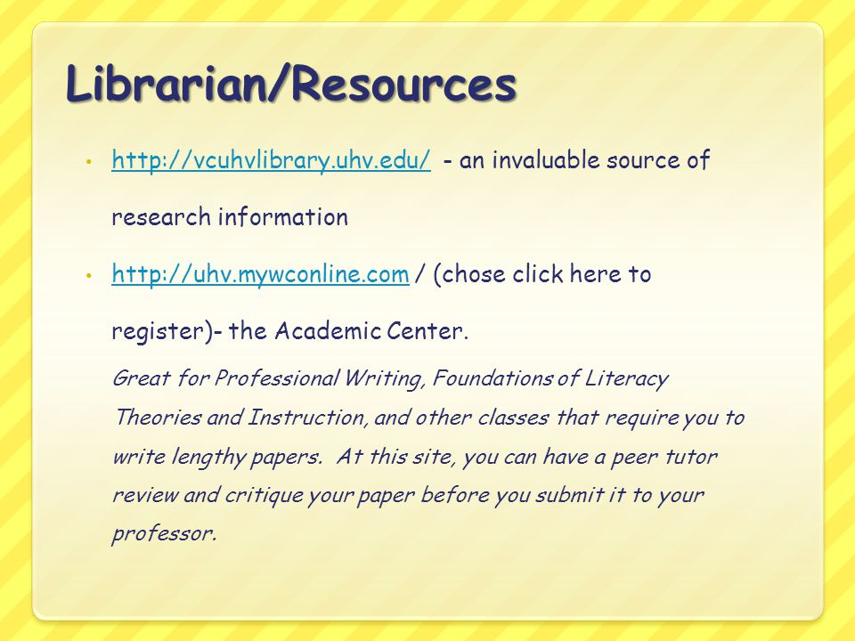 Librarian/Resources http://vcuhvlibrary.uhv.edu/ - an invaluable source of research information.