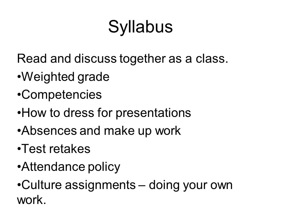 Syllabus Read and discuss together as a class. Weighted grade
