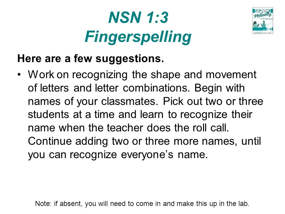 NSN 1:3 Fingerspelling Here are a few suggestions.