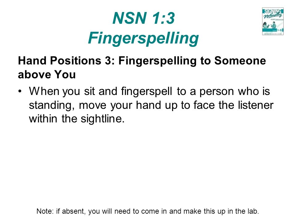 NSN 1:3 Fingerspelling Hand Positions 3: Fingerspelling to Someone above You.