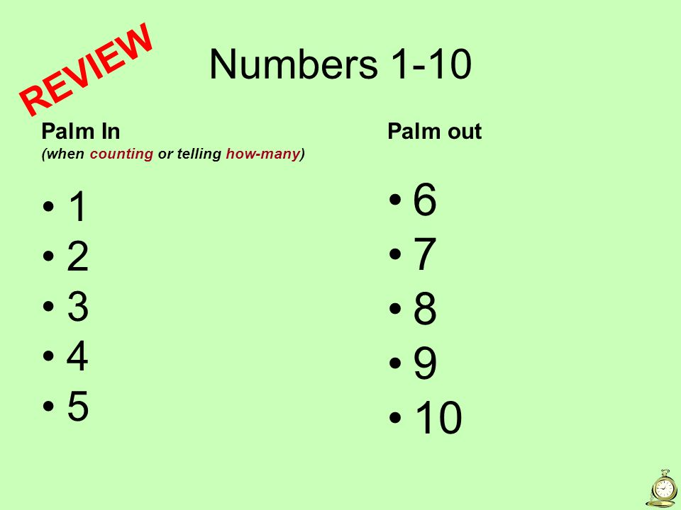 6 7 8 9 10 Numbers 1-10 1 2 3 4 5 REVIEW Palm In Palm out