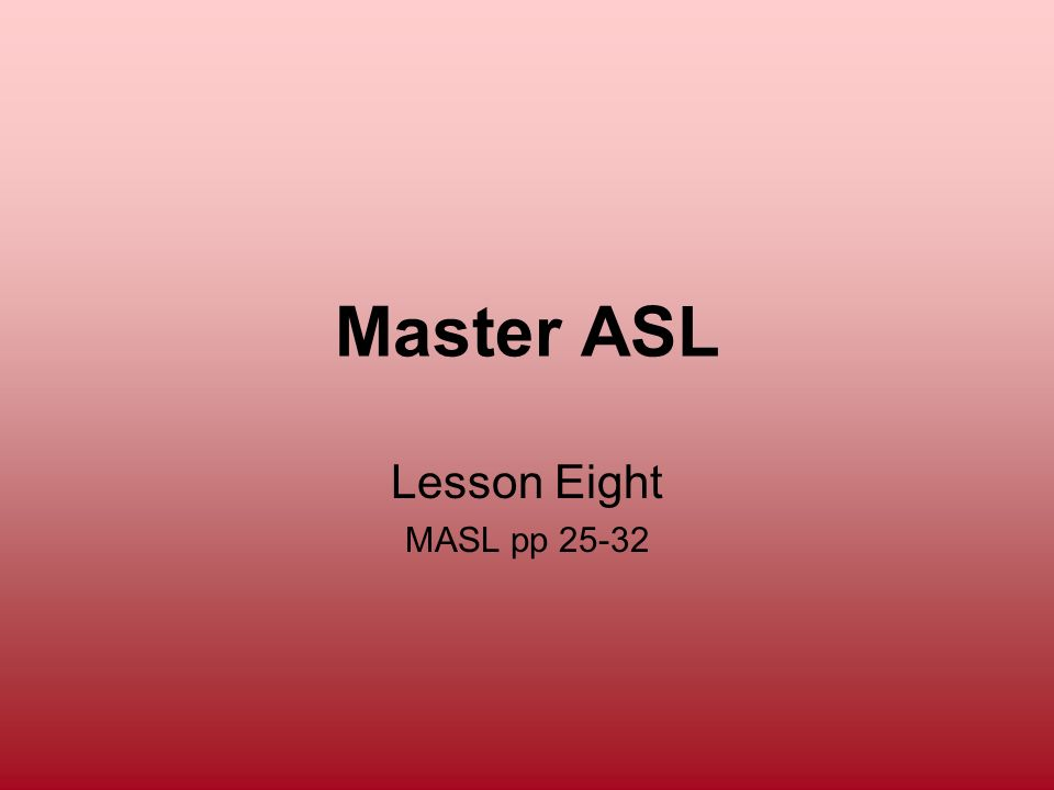 Master ASL Lesson Eight MASL pp 25-32 198