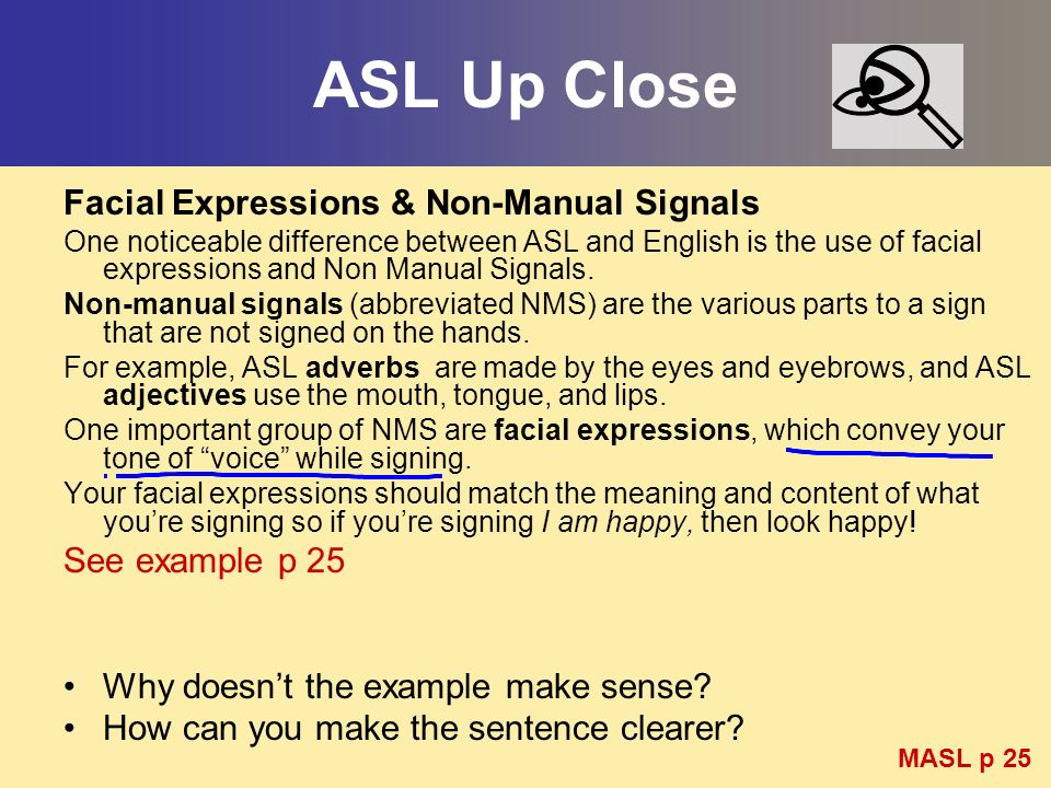 ASL Up Close Facial Expressions & Non-Manual Signals See example p 25