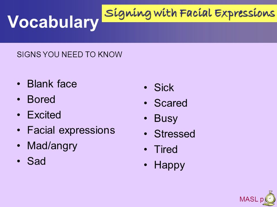 Vocabulary Signing with Facial Expressions Blank face Sick Bored