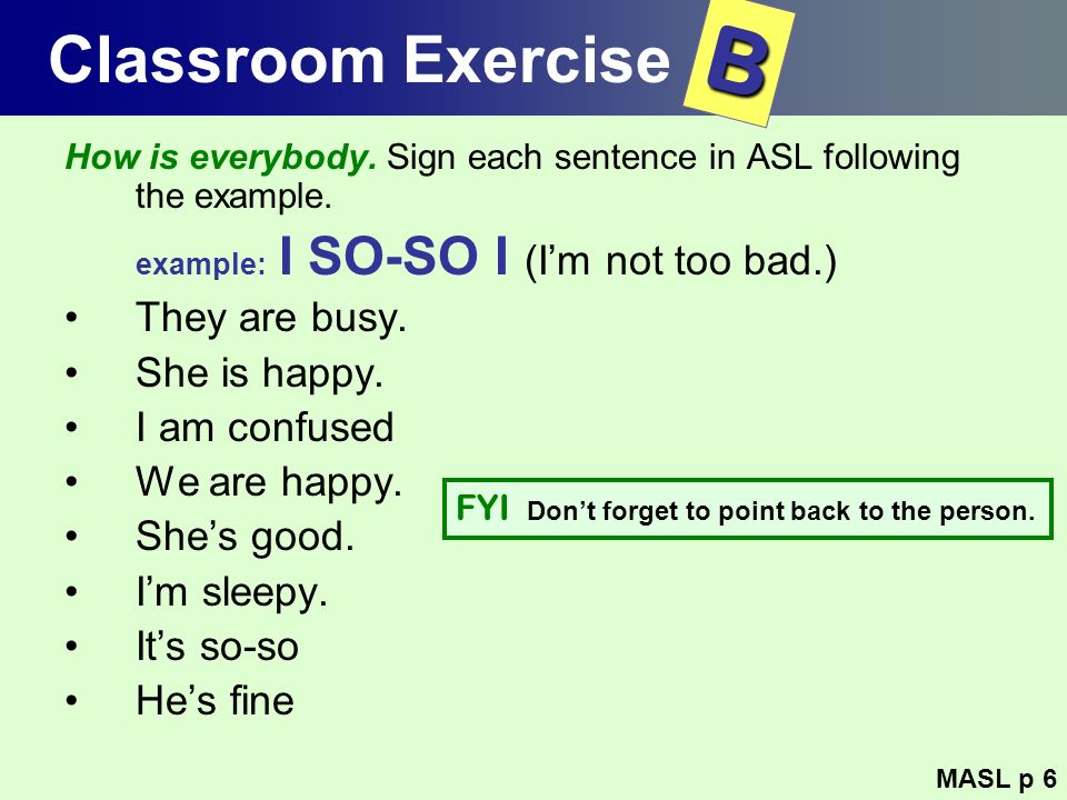 B Classroom Exercise example: I SO-SO I (I'm not too bad.)