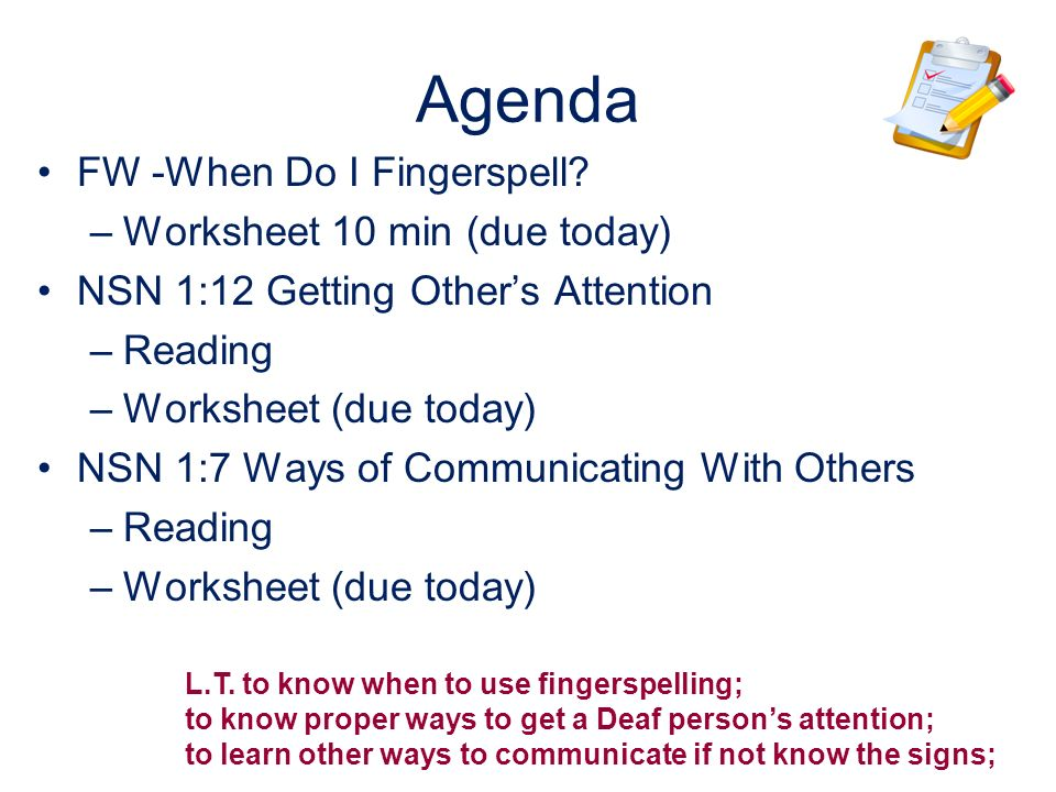 Agenda FW -When Do I Fingerspell Worksheet 10 min (due today)
