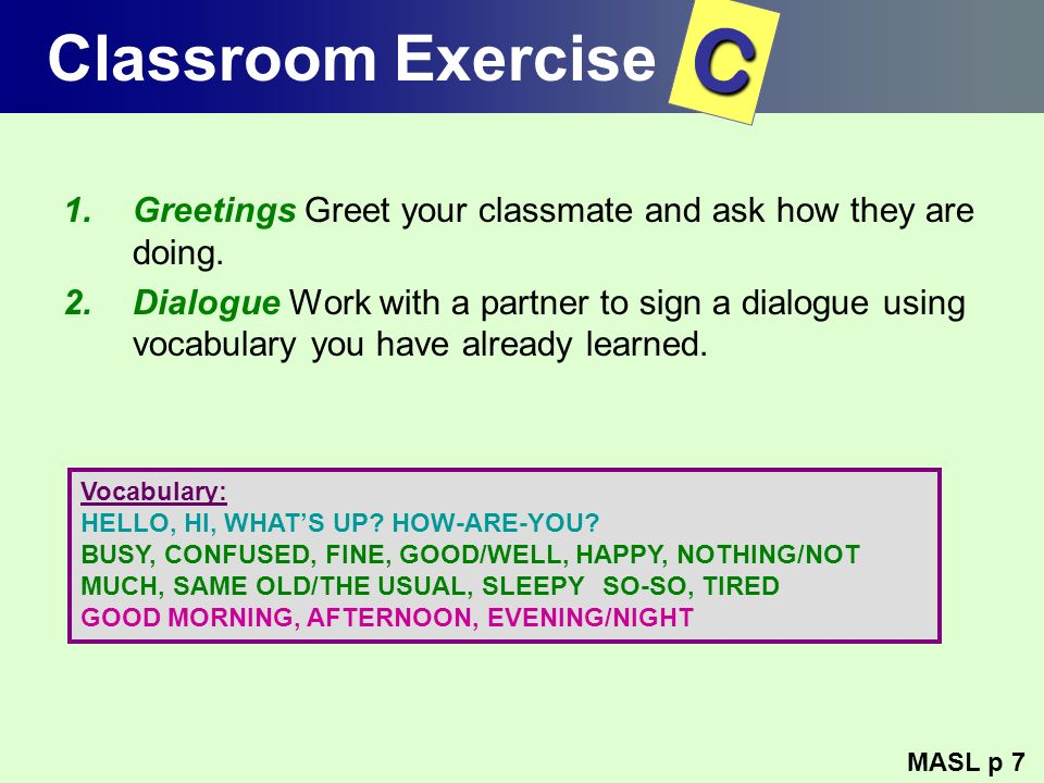 Classroom Exercise C. Greetings Greet your classmate and ask how they are doing.
