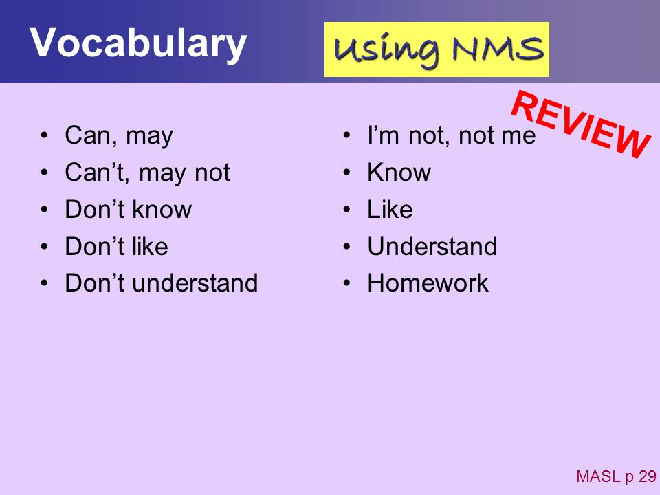 Vocabulary Using NMS REVIEW Can, may Can't, may not Don't know