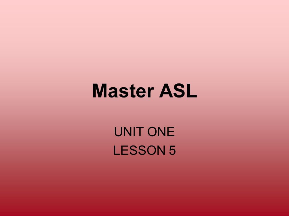 Master ASL UNIT ONE LESSON 5