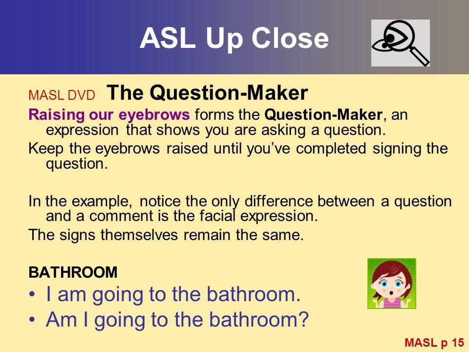 ASL Up Close I am going to the bathroom. Am I going to the bathroom