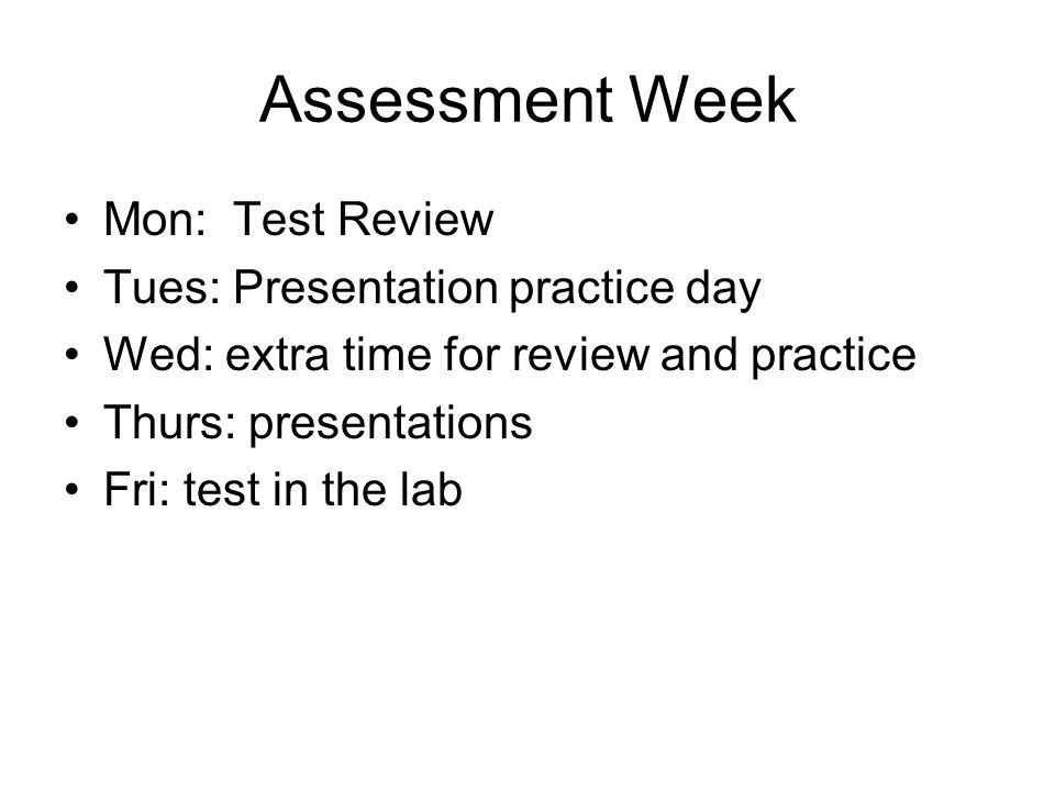 Assessment Week Mon: Test Review Tues: Presentation practice day