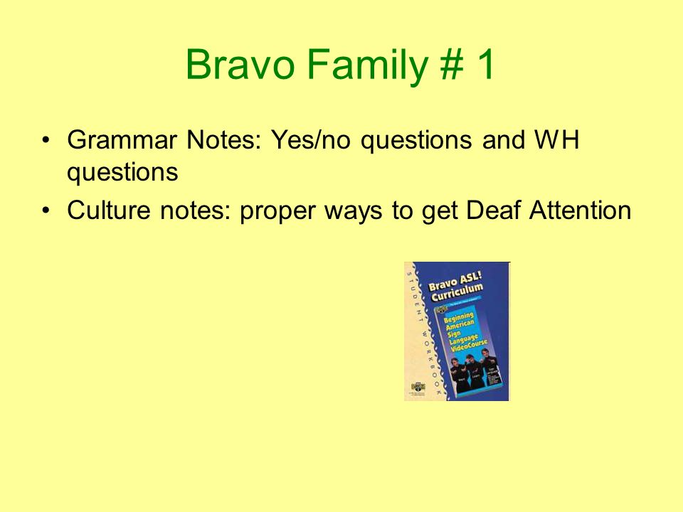 Bravo Family # 1 Grammar Notes: Yes/no questions and WH questions