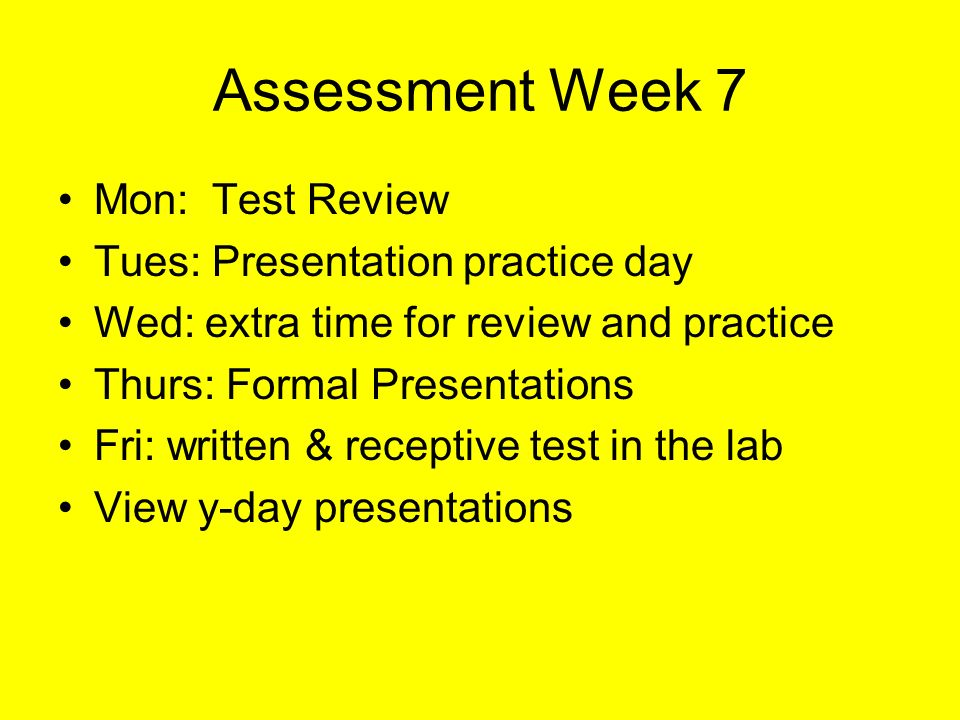 Assessment Week 7 Mon: Test Review Tues: Presentation practice day