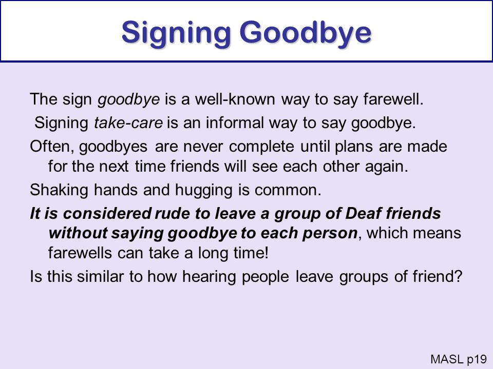Signing Goodbye The sign goodbye is a well-known way to say farewell.