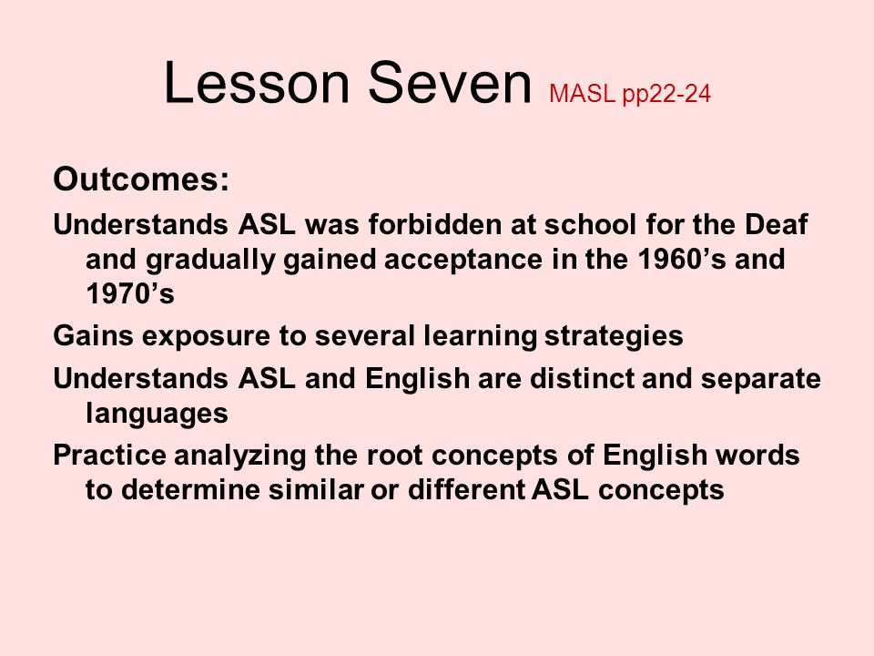 Lesson Seven MASL pp22-24 Outcomes: