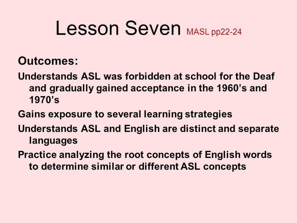 Lesson Seven MASL pp22-24 Outcomes: