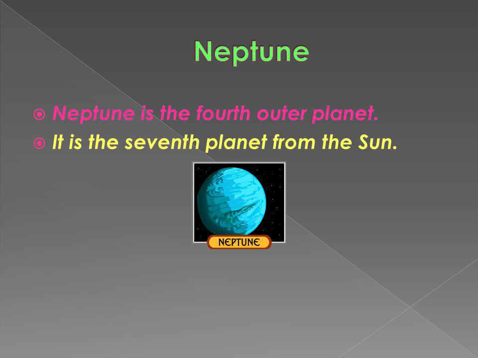 Neptune Neptune is the fourth outer planet.