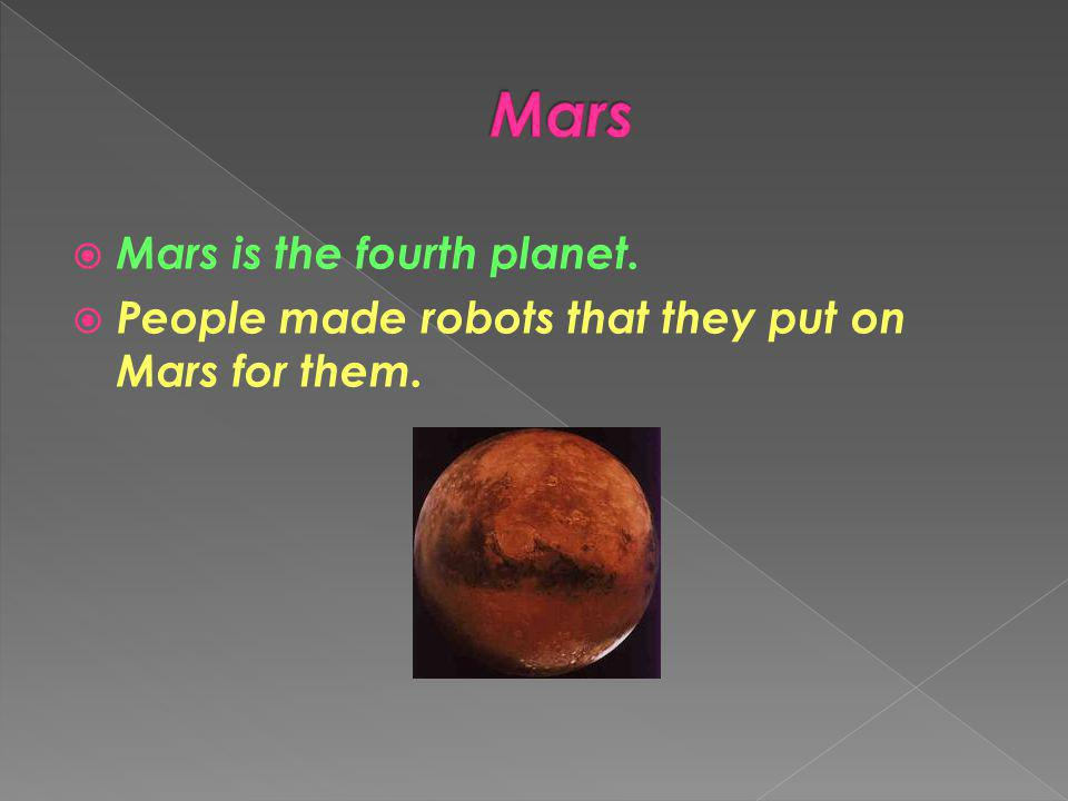 Mars Mars is the fourth planet.