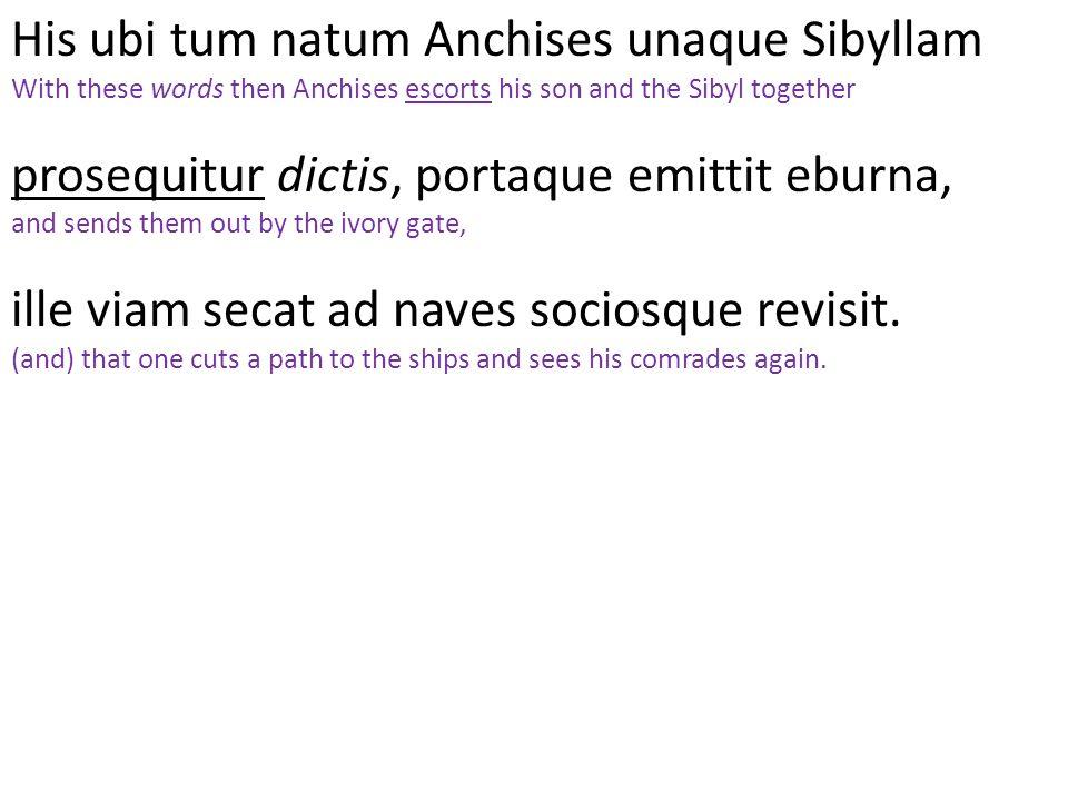 His ubi tum natum Anchises unaque Sibyllam
