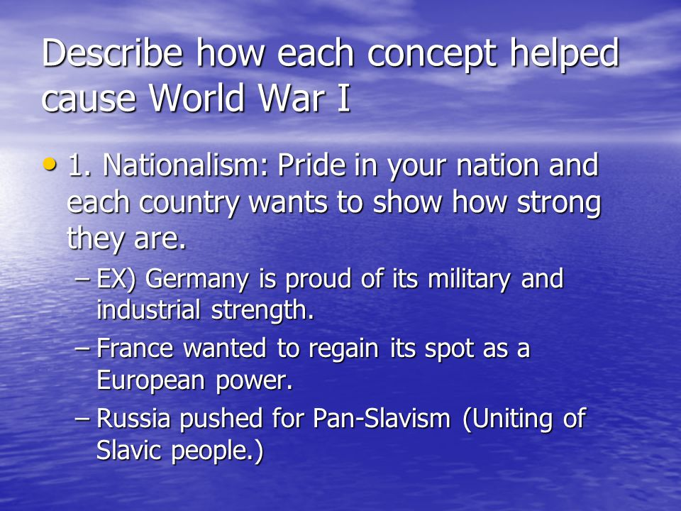 Describe how each concept helped cause World War I