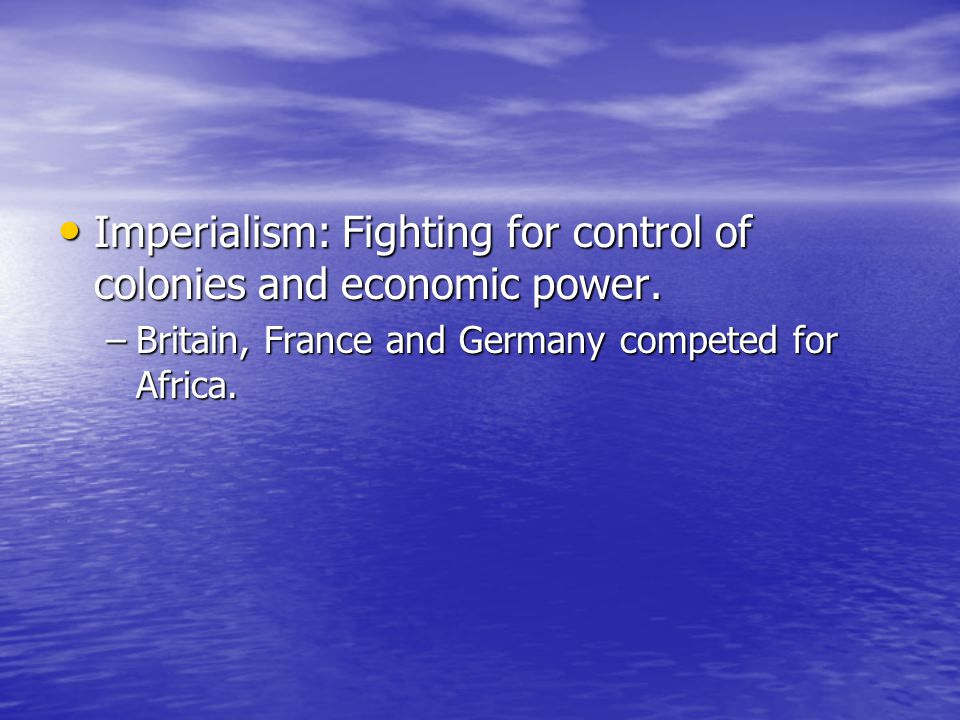Imperialism: Fighting for control of colonies and economic power.