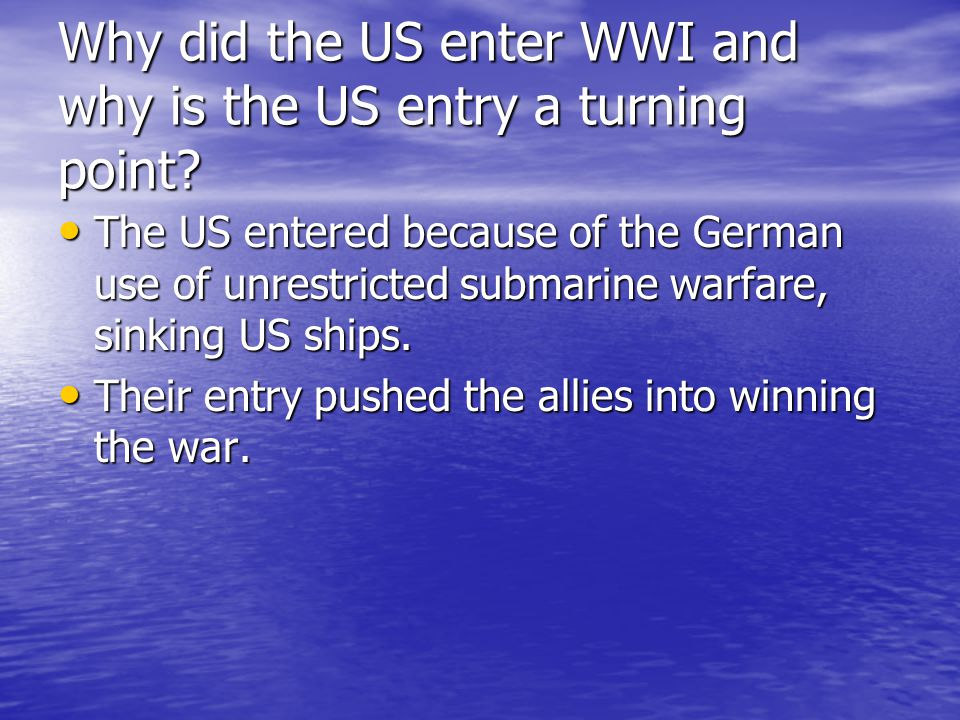 Why did the US enter WWI and why is the US entry a turning point
