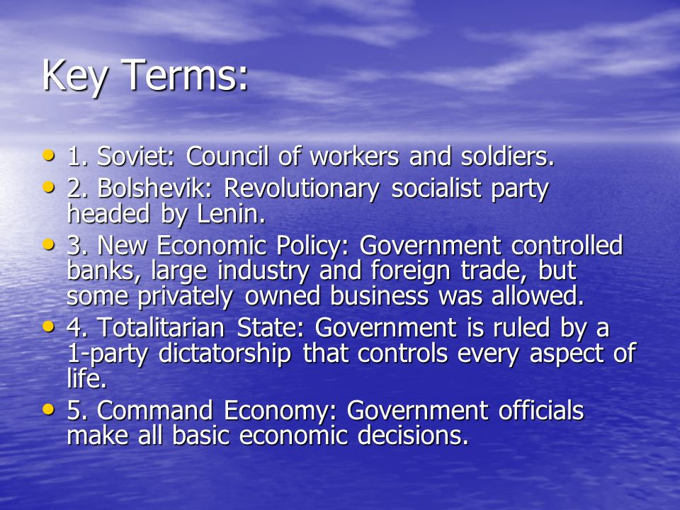 Key Terms: 1. Soviet: Council of workers and soldiers.