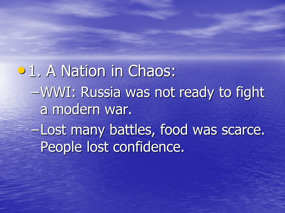 1. A Nation in Chaos: WWI: Russia was not ready to fight a modern war.