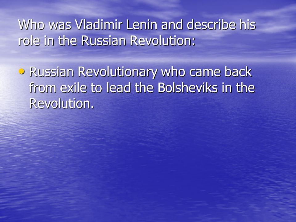 Who was Vladimir Lenin and describe his role in the Russian Revolution: