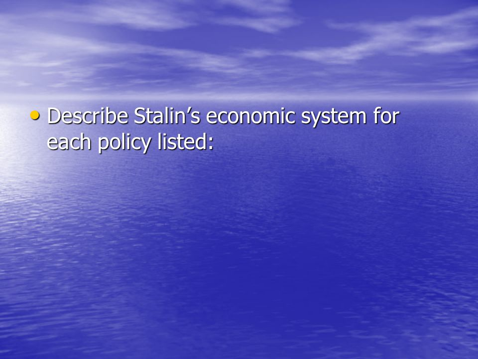 Describe Stalin's economic system for each policy listed: