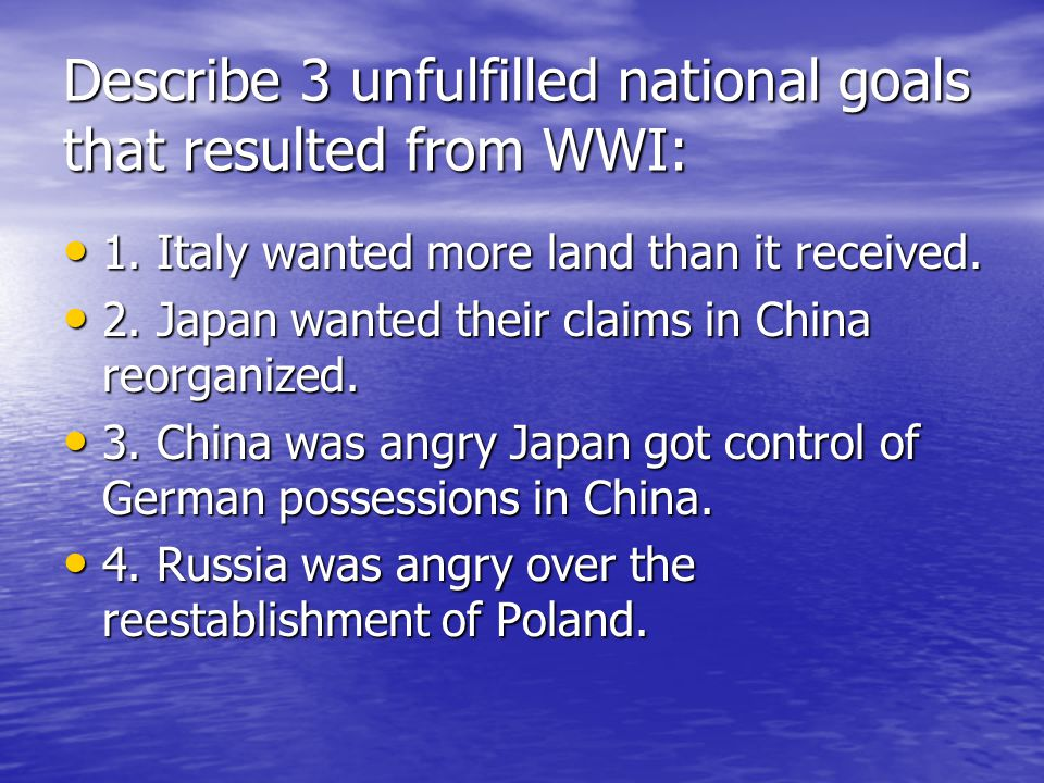 Describe 3 unfulfilled national goals that resulted from WWI: