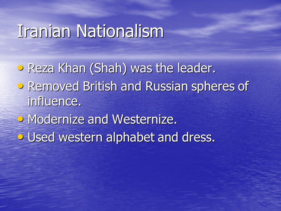 Iranian Nationalism Reza Khan (Shah) was the leader.